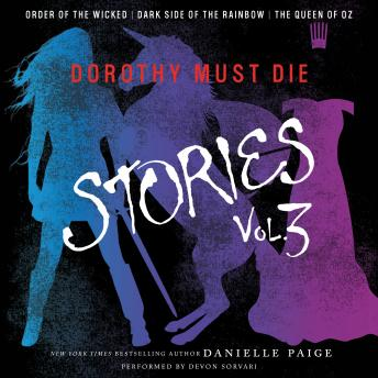 Dorothy Must Die Stories Volume 3: Order of the Wicked, Dark Side of the Rainbow, The Queen of Oz, Danielle Paige