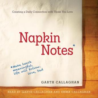 Napkin Notes: Make Lunch Meaningful, Life Will Follow, W. Garth Callaghan