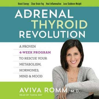 Adrenal Thyroid Revolution: A Proven 4-Week Program to Rescue Your Metabolism, Hormones, Mind & Mood, Aviva Romm, M.D.