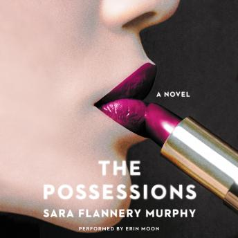 Possessions: A Novel, Sara Flannery Murphy