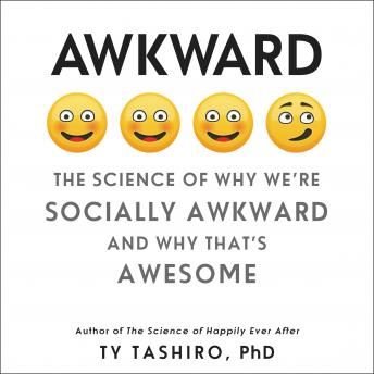 Awkward: The Science of Why We're Socially Awkward and Why That's Awesome, Ty Tashiro