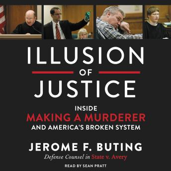 Download Illusion of Justice: Inside Making a Murderer and America's Broken System by Jerome F. Buting