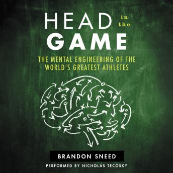 Download Head In The Game: The Mental Engineering of the World's Greatest Athletes by Brandon Sneed