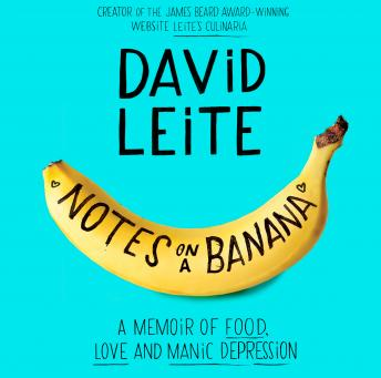 Notes on a Banana: A Memoir of Food, Love, and Manic Depression
