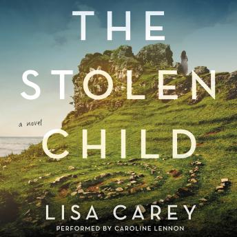 Stolen Child: A Novel, Lisa Carey