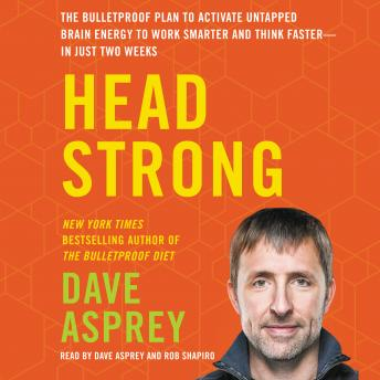 Head Strong: The Bulletproof Plan to Activate Untapped Brain Energy to Work Smarter and Think Faster-in Just Two Weeks, Dave Asprey
