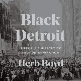 Black Detroit: A People's History of Self-Determination, Herb Boyd