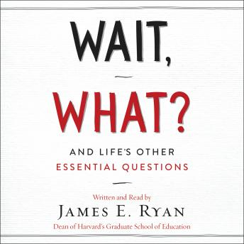 Wait, What?: And Life's Other Essential Questions, James E. Ryan