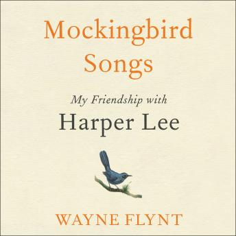 Mockingbird Songs: My Friendship with Harper Lee, Wayne Flynt
