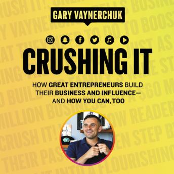 Crushing It!: How Great Entrepreneurs Build Their Business and Influence-and How You Can, Too, Gary Vaynerchuk