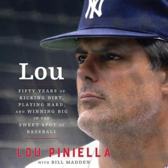 Lou: Fifty Years of Kicking Dirt, Playing Hard, and Winning Big in the Sweet Spot of Baseball, Lou Piniella, Bill Madden
