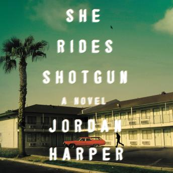 She Rides Shotgun: A Novel, Jordan Harper