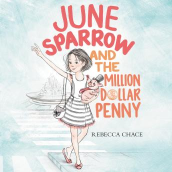 June Sparrow and the Million-Dollar Penny, Rebecca Chace