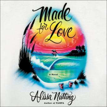 Made for Love: A Novel, Alissa Nutting