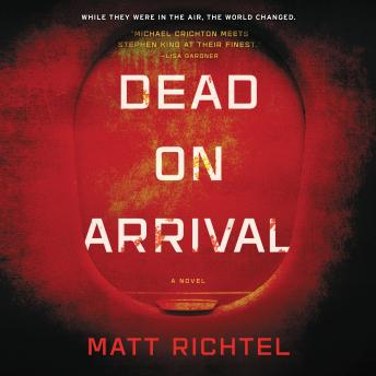 Dead on Arrival: A Novel, Matt Richtel