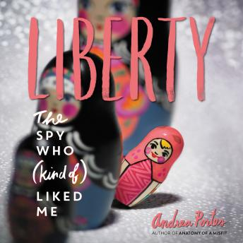 Liberty: The Spy who (Kind of) Liked Me, Andrea Portes