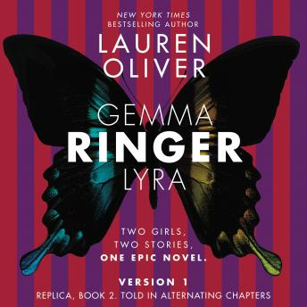 Ringer, Version 1: Replica, Book 2. Told in Alternating Chapters