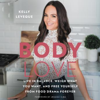 Download Body Love: Live in Balance, Weigh What You Want, and Free Yourself from Food Drama Forever by Kelly Leveque