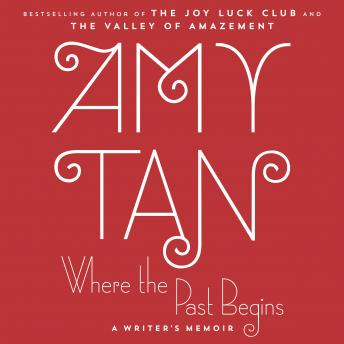 Download Where the Past Begins: A Writer's Memoir by Amy Tan