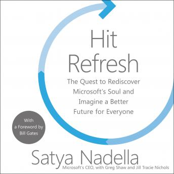 Download Hit Refresh: The Quest to Rediscover Microsoft's Soul and Imagine a Better Future for Everyone by Satya Nadella, Greg Shaw