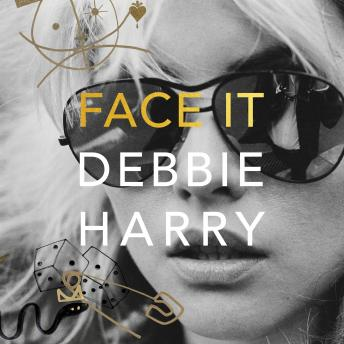Face It: A Memoir, Debbie Harry