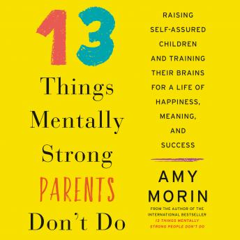 13 Things Mentally Strong Parents Don't Do: Raising Self-Assured Children and Training Their Brains for a Life of Happiness, Meaning, and Success sample.