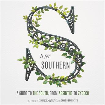 S Is for Southern: A Guide to the South, from Absinthe to Zydeco, Editors of Garden and Gun, David Dibenedetto