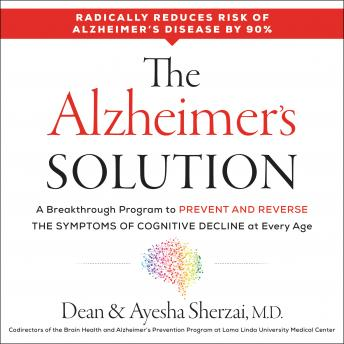 Alzheimer's Solution: A Breakthrough Program to Prevent and Reverse the Symptoms of Cognitive Decline at Every Age, Ayesha Sherzai, Dean Sherzai