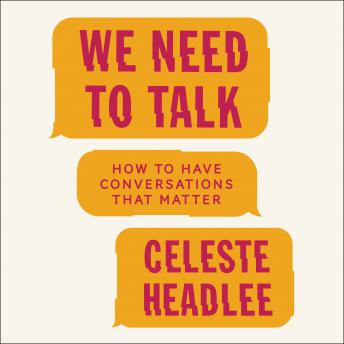 Download We Need to Talk: How to Have Conversations That Matter by Celeste Headlee