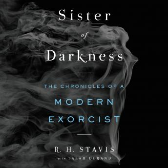 Sister of Darkness: The Chronicles of a Modern Exorcist, R. H. Stavis, Sarah Durand