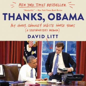 Download Thanks, Obama: My Hopey, Changey White House Years by David Litt