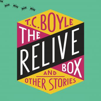 Relive Box and Other Stories, T.C. Boyle