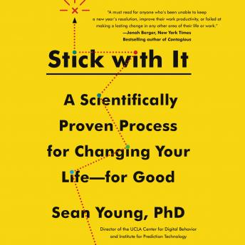 Stick with It: A Scientifically Proven Process for Changing Your Life-for Good, Sean D. Young