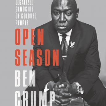 Download Open Season: Legalized Genocide of Colored People by Ben Crump