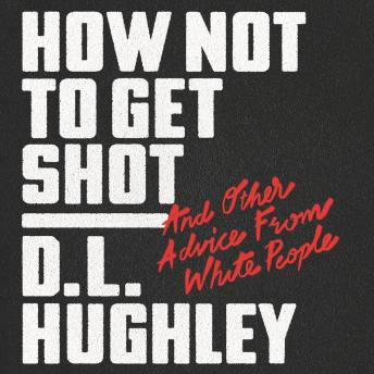 Download How Not to Get Shot: And Other Advice From White People by Doug Moe, D. L. Hughley
