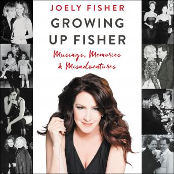 Growing Up Fisher: Musings, Memories, and Misadventures, Joely Fisher