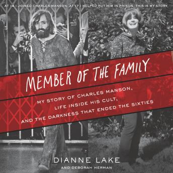 Member of the Family: My Story of Charles Manson, Life Inside His Cult, and the Darkness that Ended the Sixties, Deborah Herman, Dianne Lake