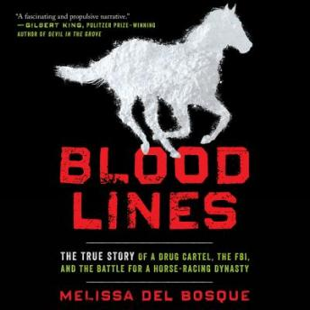 Bloodlines: The True Story of a Drug Cartel, the FBI, and the Battle for a Horse-Racing Dynasty, Melissa del Bosque