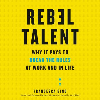 Download Rebel Talent: Why It Pays to Break the Rules at Work and in Life by Francesca Gino