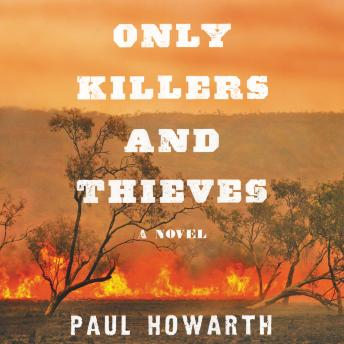 Only Killers and Thieves: A Novel, Paul Howarth