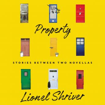 Property: Stories Between Two Novellas, Lionel Shriver