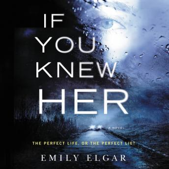 If You Knew Her: A Novel, Emily Elgar