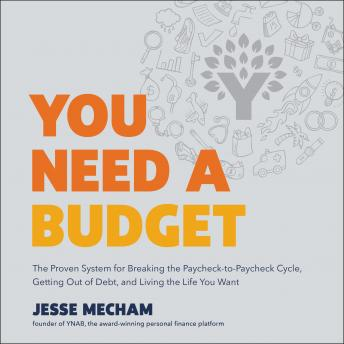 Download You Need a Budget: The Proven System for Breaking the Paycheck-to-Paycheck Cycle, Getting Out of Debt, and Living the Life You Want by Jesse Mecham