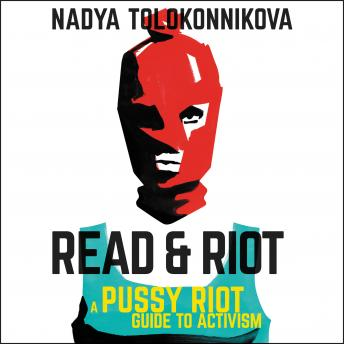 Read & Riot: A Pussy Riot Guide to Activism, Audio book by Nadya Tolokonnikova