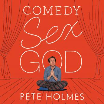 Comedy Sex God, Audio book by Pete Holmes