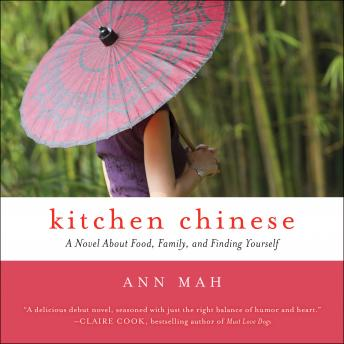 Kitchen Chinese: A Novel About Food, Family, and Finding Yourself, Ann Mah