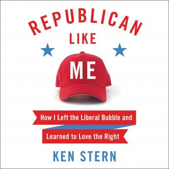 Republican Like Me: How I Left the Liberal Bubble and Learned to Love the Right, Ken Stern