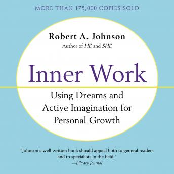 Inner Work: Using Dreams and Creative Imagination for Personal Growth and Integration, Robert A. Johnson