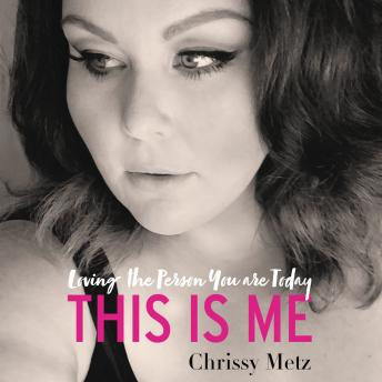 This Is Me: Loving the Person You are Today, Chrissy Metz