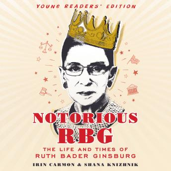 Notorious RBG Young Readers' Edition: The Life and Times of Ruth Bader Ginsburg, Shana Knizhnik, Irin Carmon